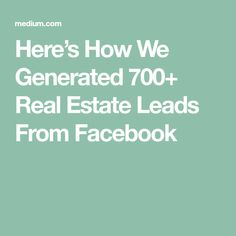 Here's How We Generated 700+ Real Estate Leads From Facebook