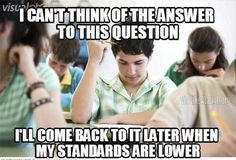 Test taking logic...unfortunately this is so me