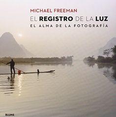 Registro de la luz: El alma de la fotografía: Amazon.es: Michael Freeman: Libros