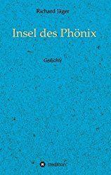 """Richard Jäger - """"Insel des Phönix"""" Gedichte, tredition Verlag 2015... Alles rund um Literatur, Musik und Film, die Kulturredakteur Ansgar Skoda genauer unter die Lupe nahm..."""