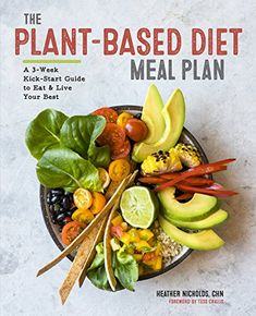 The Plant-Based Diet Meal Plan: A 3-Week Kick-Start Guide to Eat & Live Your Best - With a 3-week meal plan that you can stick to, The Plant Based Diet Meal Plan makes it easier than ever to start—and enjoy—a plant based diet.The plant based diet has been praised by leading medical authorities such as Dr. Sanjay Gupta as a healthy and humane diet, but no matter how...
