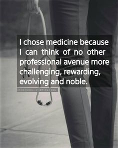 I chose medicine because I can think of no other professional avenue more challenging, rewarding, evolving and noble. _ I chose medicine because I can think of no other professional avenue more challenging, rewarding, evolving and noble. Medical School Interview, Medicine Quotes, Medicine Student, Student Motivation, Nursing School Motivation, Med Student, Med School, Nursing Student Quotes, Nurse Quotes