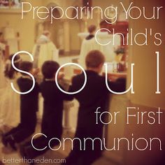 Better Than Eden: Preparing Your Child's Soul for First Communion
