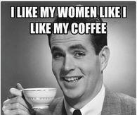 I Like My Women Like I Like My Coffee