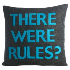 """Rules?  What are these """"rules"""" you speak of?  You should see this """"There Were Rules"""" Decorative Pillow in Charcoal & Turquoise on Daily Sales!"""