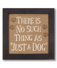 Another great find on #zulily! 'No Such Thing as Just a Dog' Framed Wall Sign by My Word! #zulilyfinds