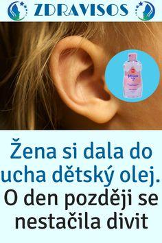 Žena si dala do ucha dětský olej. O den později se nestačila divit Den