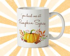 You had me at Pumpkin Spice Mug  Latte  Fall by PowerRocketShirtCo