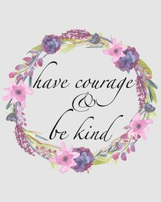 This reminder from Cinderella to Have Courage and Be Kind is a free printable that comes in four colors!