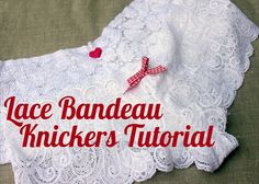 Su Sews So-So: Lace Bandeau Knickers Tutorial Sewing Patterns Free, Free Sewing, Sewing Tutorials, Sewing Crafts, Sewing Projects, Craft Projects, Dress Patterns, Diy Clothing, Sewing Clothes