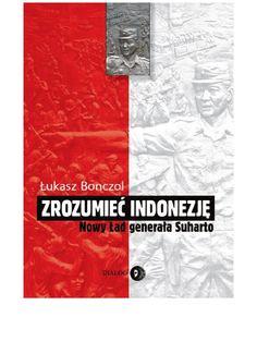 Zrozumieć Indonezję. Nowy Ład generała Suharto - ebook. Ze względu na strategiczne położenie, rozmiary, ogromną liczbę ludności oraz najliczniejszą społeczność muzułmańską, Indonezja należy do najważniejszych członków wspólnoty międzynarodowej. Tym bardziej zdumiewa stosunkowo nikłe – a w Polsce niemal żadne – zainteresowanie jej dziejami ze strony historyków. Łukasz Bonczol swoją książką Zrozumieć Indonezję.