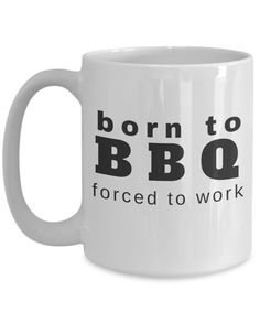Born to BBQ Forced to Work ~ Funny Gift Mug ~ Dad, Barbeque, Cook, Chef