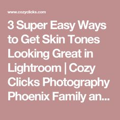 3 Super Easy Ways to Get Skin Tones Looking Great in Lightroom | Cozy Clicks Photography Phoenix Family and Child Photographer in Ahwatukee, Scottsdale and Phoenix Areas.