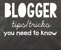 Blogger Tips and Tricks!