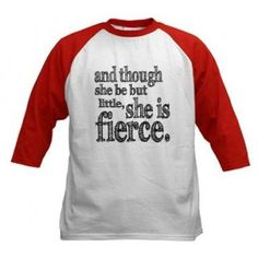 Though She Be But Little, She Is Fierce T-Shirt.  I want this for Little Owl.