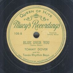 Great music from Macys Recordings - Tommy Dover and His Texas Rhythm Boys from 1949.  @Dismuke78  Blue Over You and Weeping Willow