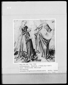 Two female saints Martin Schongauer, Dresden State Art Collections Dresden, Prints and Drawings -