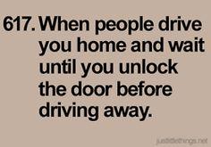 always wait til they unlock the door!