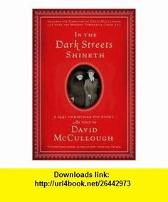 In the Dark Streets Shineth Publisher Shadow Mountain; Har/DVD edition David McCullough ,   ,  , ASIN: B004VV9410 , tutorials , pdf , ebook , torrent , downloads , rapidshare , filesonic , hotfile , megaupload , fileserve