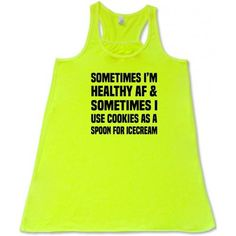 Shop our Sometimes I'm Healthy AF & Sometimes I Use Cookies As A Spoon For Icecream Tank Top for women. Affordable, funny food workout shirt for all types of fitness. Extremely soft, light-weight tank that is built for your workouts. This design is available in a women's flowy racerback tank top or a women's tightly fitted tee. Both options are great for working out in. Choose from 9 different color options.