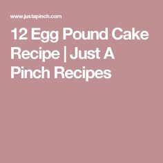 12 Egg Pound Cake Recipe | Just A Pinch Recipes
