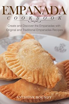 Diy protein bar cookbook 30 exciting homemade protein bars recipes ga empanadas are cooked according to various recipes more or less stuffed with meat forumfinder Image collections