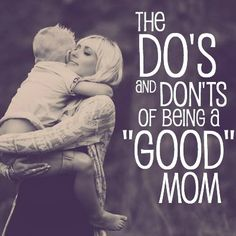 I needed this list. I try hard to be a good mom. My daughter is my joy and I thank God He sent her to us. But I feel I come up short a lot of the time. It was nice to read it's not just me.