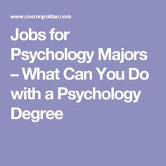 Jobs For Psychology Majors U2013 What Can You Do With A Psychology Degree
