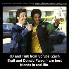 JD and Turk from Scrubs (Zach Braff and Donald Faison) are best friends in real life.