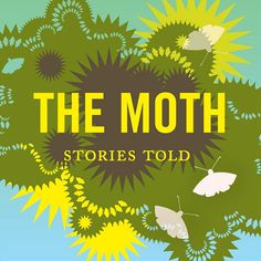 The Moth: For real tales of the unexpected