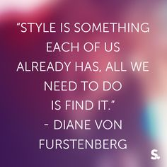 style is something each of us already has, all we need to do is find it. DVF