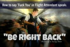 The truth about being a flight attendant....this just made my morning lol