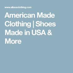 American Made Clothing   Shoes Made in USA & More