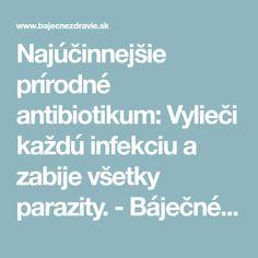 Najúčinnejšie prírodné antibiotikum: Vylieči každú infekciu a zabije všetky parazity. - Báječné zdravie
