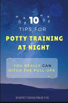 potty training at night | night training tips for potty | how to ditch the pull-ups at bedtime | how to go diaper-free at night | nighttime potty tips
