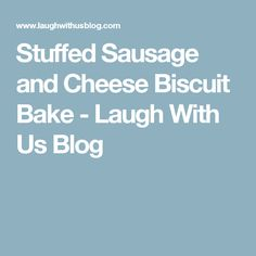 Stuffed Sausage and Cheese Biscuit Bake - Laugh With Us Blog