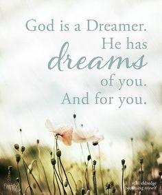 God is a dreamer...