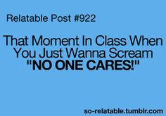 LOL funny true true story humor school class i can relate so true teen quotes relatable funny quotes so relatable