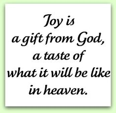 Joy...if todays joy is just a taste, I can't even imagine!!