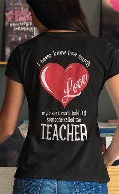 """"""" I never knew how much love my heart could hold 'til someone called me teacher."""" Get this shirt from Teacher T's on Amazon Prime - http://amzn.to/2Gg5xwM"""