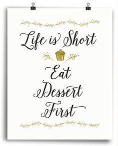 Life is Short, Eat Dessert First Print
