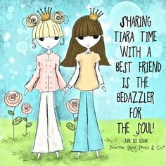 Sharing tiara time with a best friend is the bedazzler of the soul! ~ Princess Sassy Pants & Co