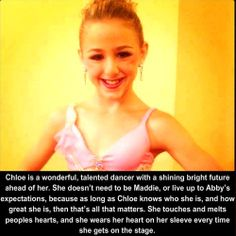 I admire Chloe and I'm Shocked that Some of The Moms Say Its good for what Abby Does. Chloe is an inspiration and I'd love for when I have a child one day, that it would be like Chloe. This child understands pain, Strength and Joy. Dance Moms Memes, Dance Moms Comics, Dance Moms Funny, Dance Moms Facts, Dance Moms Dancers, Dance Mums, Dance Moms Chloe, Dance Moms Girls, Dance Moms Confessions