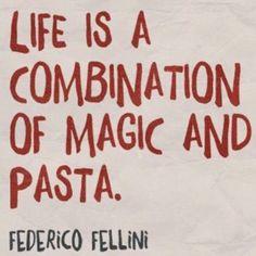 La vita e' un miscuglio di magia e pasta.  Federico Fellini