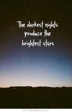 The darkest nights produce the brightest stars. Picture Quotes.
