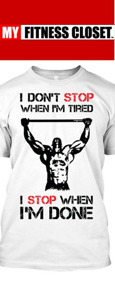 Agree with this bold statement? If So Grab One Of These Awesome Tees Right Here! http://myfitnesscloset.com/collections/mens/products/i-dont-stop-when-im-tired