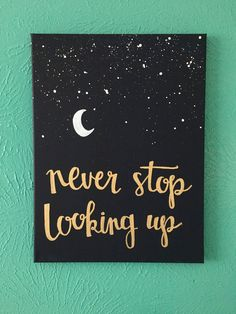 Canvas quote 12x16  never stop looking up