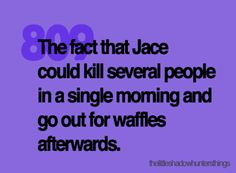 He's Jace. What do you expect.