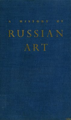 Title: A History of Russian Art   Author:Cyril G. E. Bunt   Publication: The Studio London   Publication Date: 1946     Book Description: Blue hardback. 272 pages with black and white and color illustrated images of Russian culture and art      Call Number:N 6981 .B75x