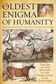 The Oldest Enigma Of Humanity Bertrand David Jean Jacques Lefrre – World Library Dark Cave, World Library, Perfect Image, Animals Images, Science And Nature, Animal Paintings, Prehistoric, Archaeology, Art History